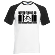 Science T Shirt Never Trust an Atom They Make Up Everything 2017 new summer 100% cotton raglan men t shirts for adult top tees