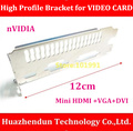 HOT SELL  1PCS/LOT  Chassis  Bracket   12CM  High Profile  Bracket  for  n-VIDIA   Video Card   Mini HDMI+VGA+DVI  Slot