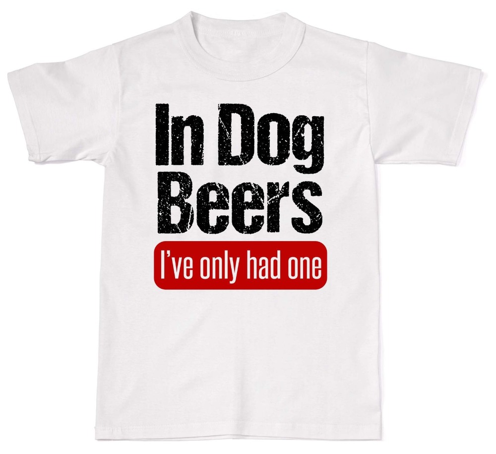 2019 New Brand Cheap Sale In Dog Beers I've Only Had One BBQ Funny Food Cotton T Shirt image