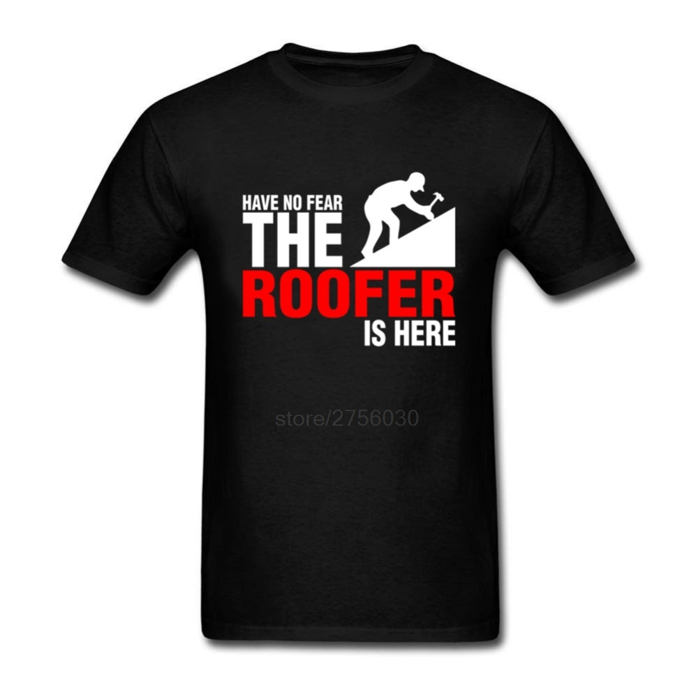 Crazy Custom Made T Shirts Man Have No Fear The Roofer Is Here Short Sleeved Clothing Male Crew Neck Design For Tshirt