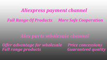 Aliexpress payment channel Alex parts wholesale channel (Wider range of products/ more safe cooperation / Price concessions)