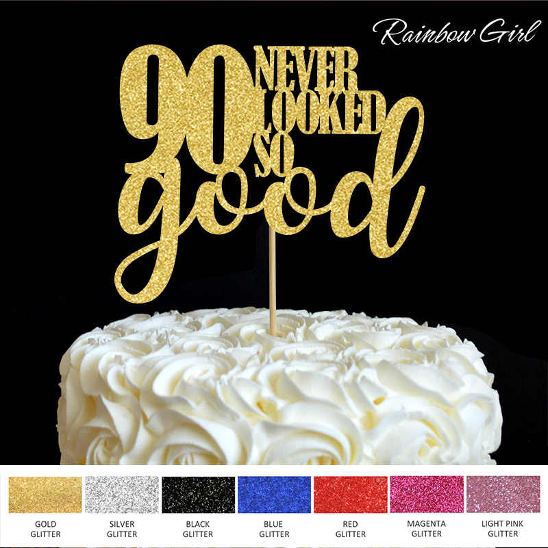 Detail Feedback Questions About 90 Never Looked So Good Cake Topper 90th Anniversary Ninety Birthday Party Decorations Picks Accessory Decoration