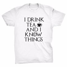 I Drink Tea And Know Things Funny T-Shirt,Game Of Thrones,Wine,Meme  Harajuku Tops Fashion Classic Unique free shipping