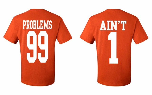 83d4d2808f Fashion Couples 99 Problems Ain't 1 T Shirt Men Women Funny Matching Print  O Neck Cotton TShirt Tee Love Rap Hip Hop Brand Shirt