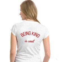 BEING KIND IS COOL Funny Back Print Women Short Sleeve T Shirt Cotton Harajuku Tshirt 90s Fashion Grunge Graphic Tees Drop Ship