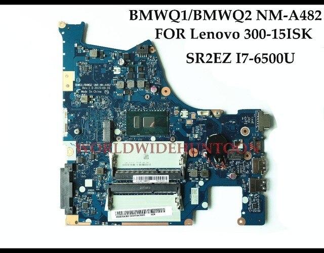 High quality BMWQ1/BMWQ2 NM A482 FOR Lenovo Ideapad 300 15isk FRU:5B20K38210 SR2EZ I7 6500U