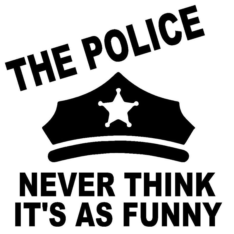 14CM*14.5CM The Police Never Think It's As Funny Vinyl Decal Car Styling Accessories Reflective Car Sticker Black Sliver C8-1214