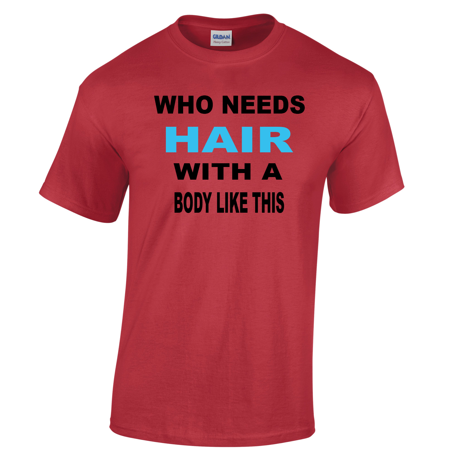 HAIR, T SHIRT WHO NEEDS HAIR WITH A BODY LIKE THIS VERY FUNNY TOP QLTY XS-3XL