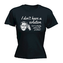 Dont Have A Solution WOMENS T-SHIRT Mothers Day Geek Nerd Maths Funny Gift High Quality O-Neck Top Tees T Shirt New Fashion