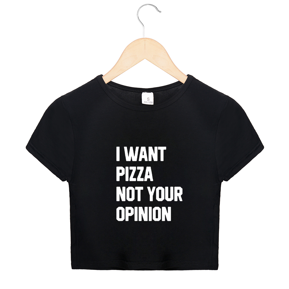 <font><b>Top</b></font> Cropped <font><b>Tumblr</b></font> Women Tshirt I WANT PIZZA NOT YOUR OPINION Letter Black Kawaii Cotton <font><b>Sexy</b></font> fashion T Shirt <font><b>Crop</b></font> Tee <font><b>Tops</b></font> image