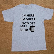 "Gay Pride ""I'm Here! I'm Queer! Now get me a Beer!"" T-shirt"