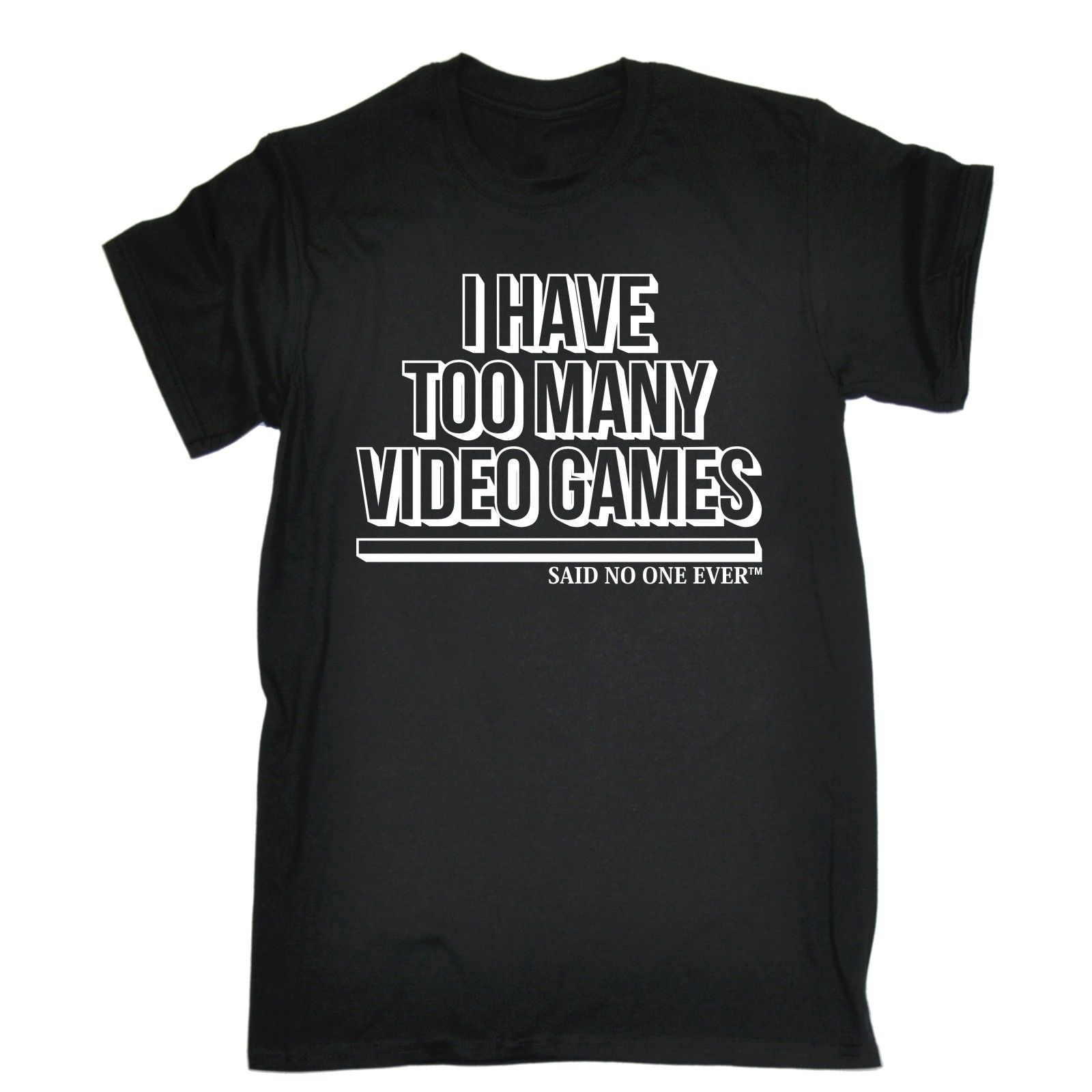 I Have Too Many Video Games Said No One Ever T-SHIRT Tee Funny Birthday Gift Short Sleeve Cotton T Shirts Man Clothing