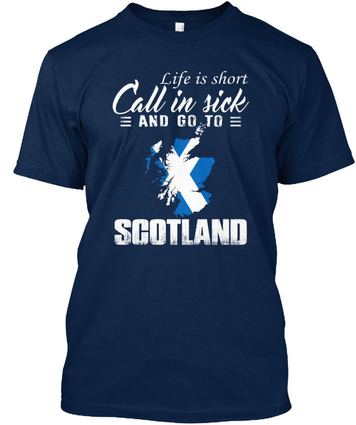 T-Shirt Summer Love Scotland 70 - Life Is Short Call In Sick And Go To Standard Unisex T-Shirt T-shirt Anime Tees