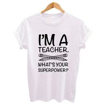 I'M TEACHER WHAT'S YOUR SUPERPOWER? Letter Print Funny Women t shirt Casual White Short Sleeve O Nec