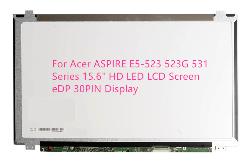 For Acer ASPIRE E5-523 523G 531 Series 15.6 HD LED LCD Screen eDP 30PIN Display gread a 15 6 laptop lcd screen for acer aspire e15 e5 573g series led 30pins edp display panel slim