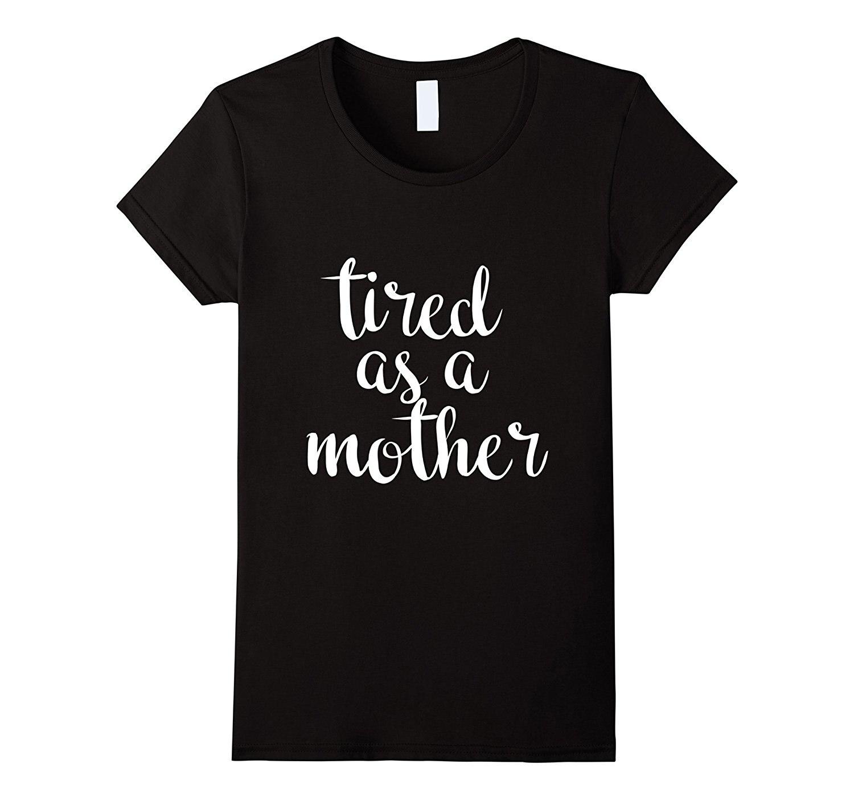 US $12 74 OFF Resmi Lelah Sebagai Seorang Ibu T Shirt Untuk Segala Usia Streetwear Kartun Lucu Merek 2017 Terbaru Fashion Wanita Lucu T
