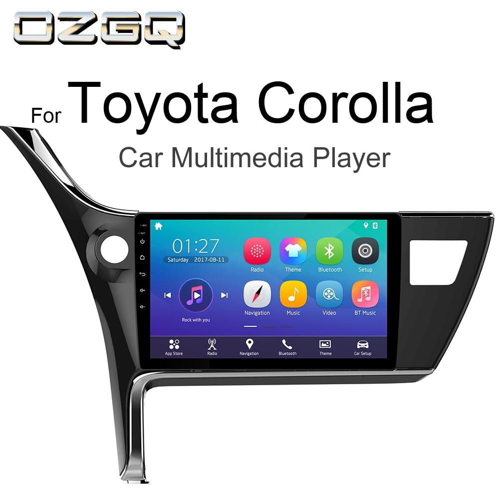 OZGQ Android 7,1 плеер для автомобиля Toyota Corolla 2017 автомобильный gps авто навигации с BT Радио ТВ аудио видео музыка