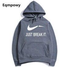 Eqmpowy 2017 Для мужчин Для женщин с длинными рукавами с капюшоном Just break it хип-хоп печати Худи Кофты для человека леди Костюмы