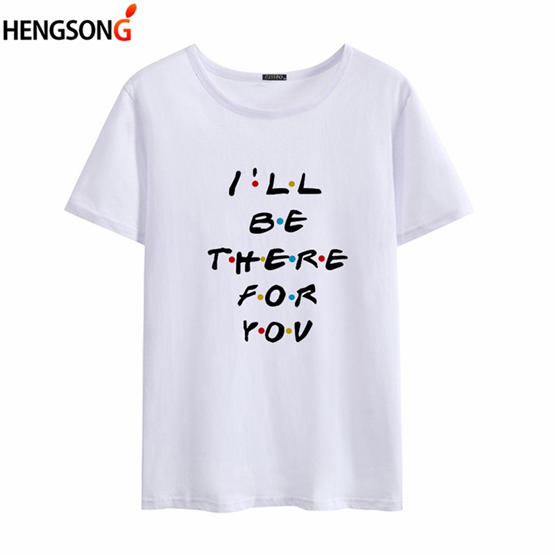 2019 Summer T-shirt I'LL BE THERE FOR YOU Letters Printed Tshirt Women O-neck Short Sleeve T Shirt Tops Tees White Black