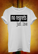 No Regrets Just Love Hipster Men Women Unisex T Shirt  Top Vest 1105 New Shirts Funny Tops Tee