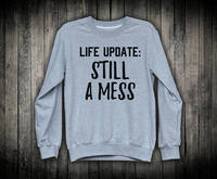 Life Update Still A Mess Funny Quote Fashion Slogan Pullover Sweatshirt Womens Girls Sassy Top Cute