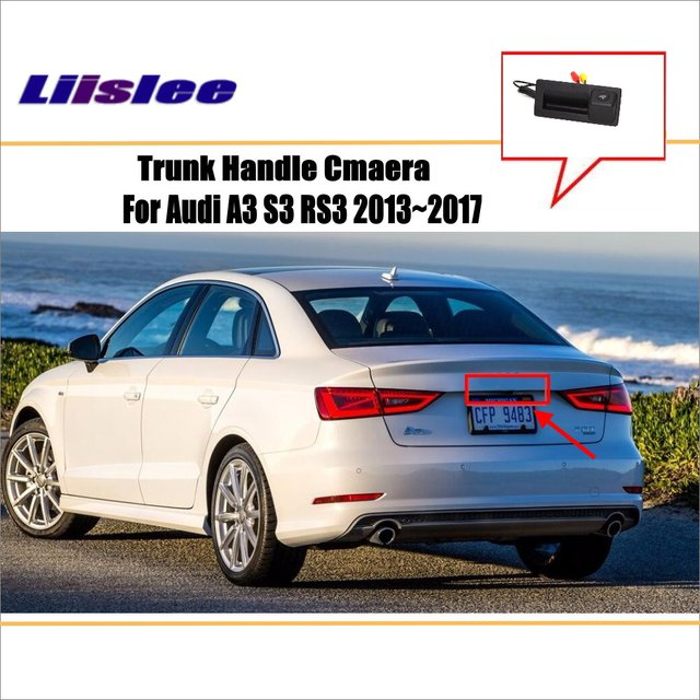 Liislee Car Reverse Rear View Camera For Audi A3 S3 Rs3 2017 Original Factory Style Trunk Handle Waterproof