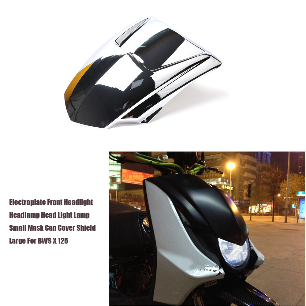 Scooter ABS Electroplate Front Headlight Headlamp Head Light Lamp Small Mask Cap Cover Shield Large For YAMAHA BWS X 125 plating motorcycle scooter electroplate front headlight headlamp head light lamp small mask cap cover shield large for yamaha bws x 125
