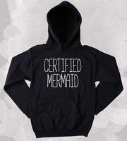 Certified Mermaid Sweatshirt Life Guard Swimmer Ocean Beach Mermaid Lover Clothing Tumblr Hoodie More Size and Colors Z012