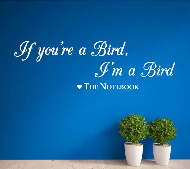 Birds says - The Notebook Vinyl Wall Art Quote Decal Sticker