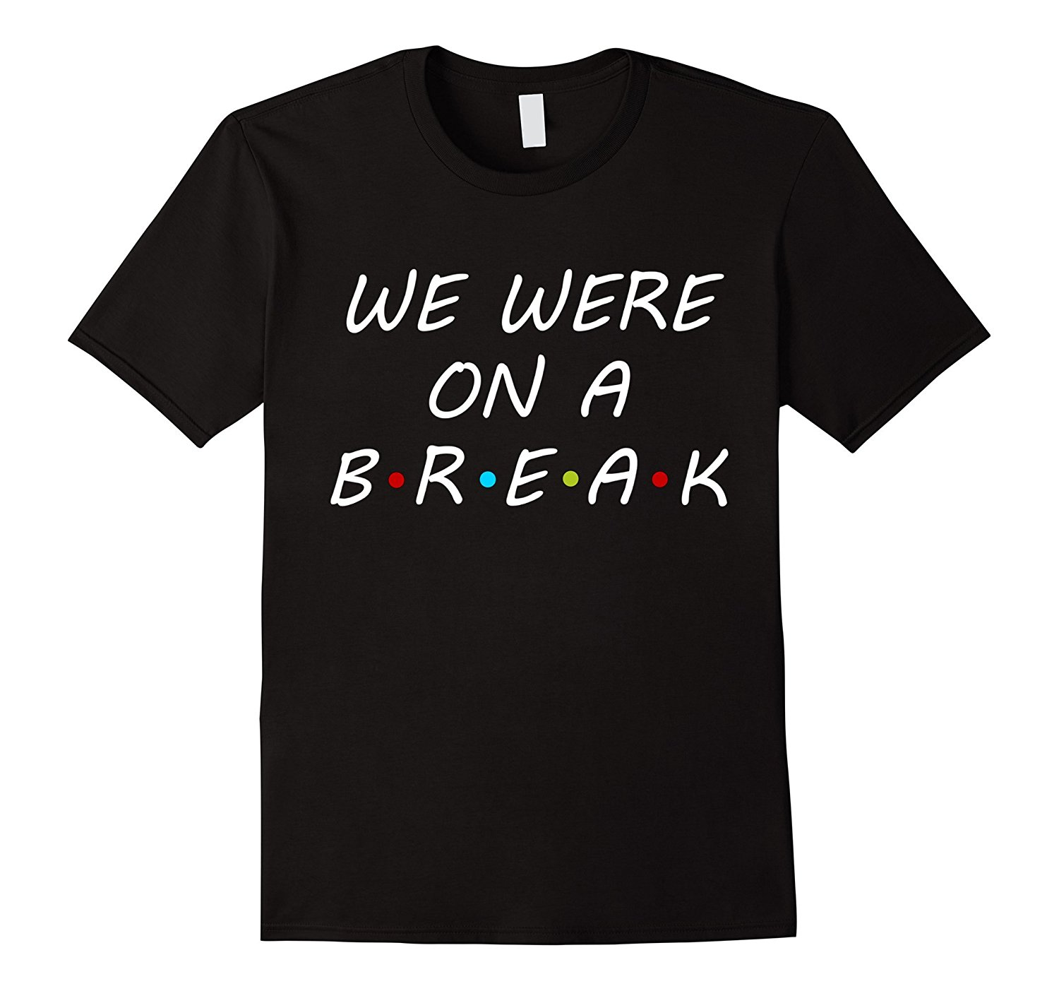 We Were on A Break Shirt - Funny Work Employee Tee Summer T-Shirt Brand Fitness Body Building T Shirt High Quality Top Tee