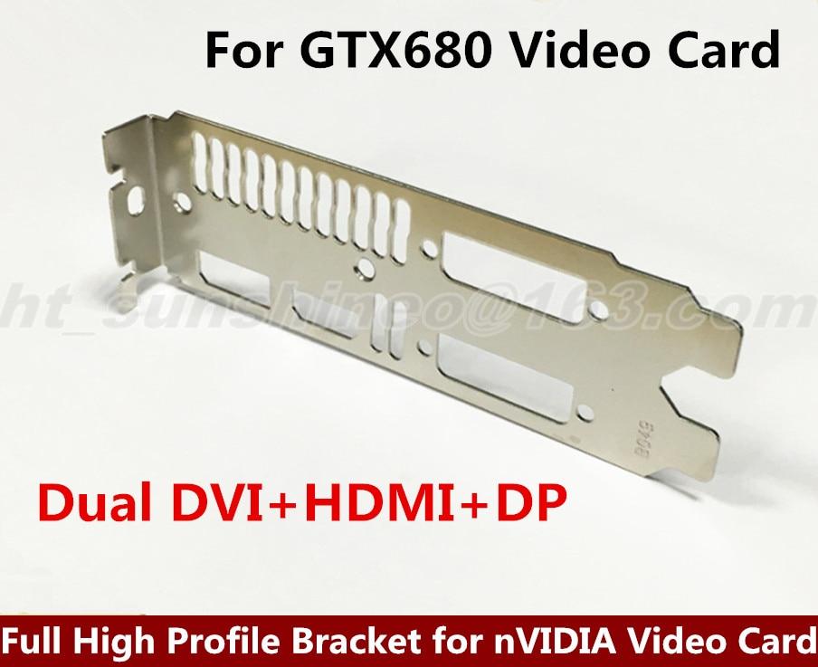 1PCS/LOT Full High Profile Bracket for nVIDIA GTX680 Video Graphics Card Dual DVI+HDMI+DP for clevo p170sm p370sm p570wm dell alienware 17 r2 notebook nvidia geforce gtx 880m gddr5 8gb graphics video card drive case