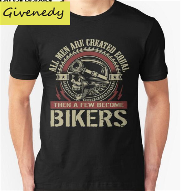 Fashion t-shirt custom All men are created equal, then a few become Biker T shirt male Tee shirt 2016 summer cotton clothing