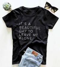 To piękny dzień aby zostawić mnie w spokoju koszulka damska bawełna Casual Funny t shirt dla pani Yong dziewczyna koszulka Hipster Tumblr S-156 tanie tanio ZYTJY COTTON NONE Topy Suknem Na co dzień Tees List Krótki REGULAR Kobiety O-neck