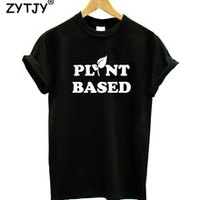 Plant Based Letters Print Women tshirt Casual Cotton Hipster Funny t shirt For G