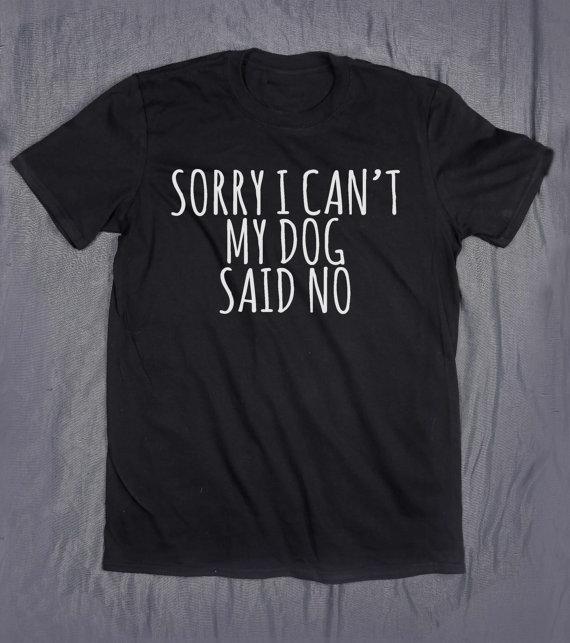 Leider Kann Ich nicht Meinen Hund Sagten Nein Letters Druck Frauen t-shirt Baumwolle Casual Lustiges t-shirt Für Dame Top T Hipster Drop Ship Z-846