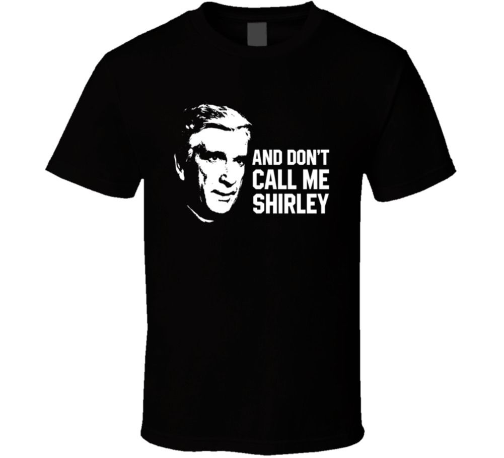 Dont Call Me Shirley Quote Airplane Leslie Nielsen Funny Parody Movie Fan T Shi Summer Short Sleeves Cotton Fashion t Shirt