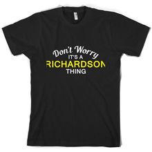 Dont Worry Its a RICHARDSON Thing! - Mens T-Shirt Family Custom Name Sleeve Hot Print T Shirt Short Tops