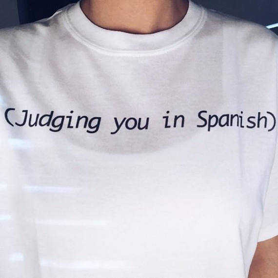 5e40ea04 placeholder judging you in spanish quote T-shirt tumblr t shirt slogan t  shirt funny shirts