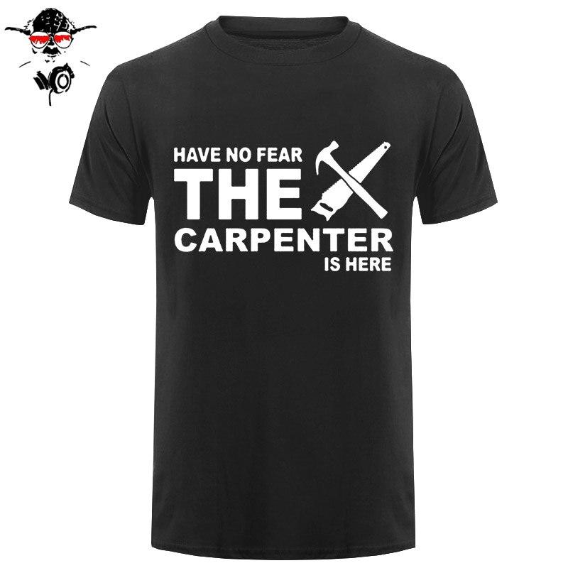 Novo Estilo de Verão não Tem Medo Do Carpinteiro é aqui Camisa de T Dos Homens de Manga Curta de Algodão Serra de Carpinteiro Camisetas Homens Camisetas