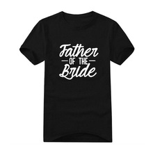ad97b90f Father of The Bride Slogan Bride's Father Tshirt Mens Hipster Black White T  Shirt Funny Wedding
