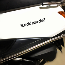 BUT DID YOU DIE?! Funny Car Styling Window Stickers Vinyl Accessories D041