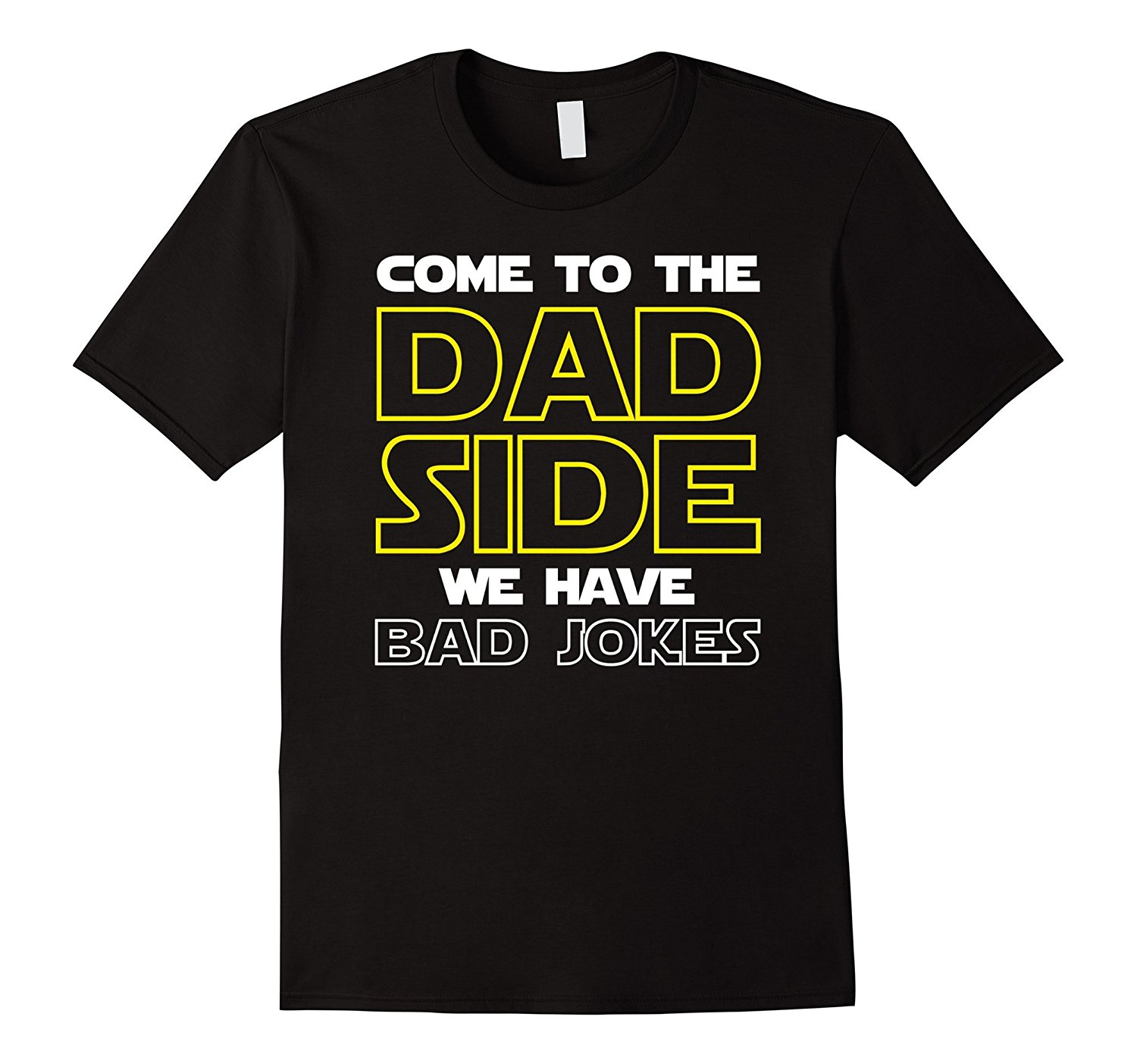 Come To The Dad Side We Have Bad Jokes T-Shirt Funny Father Round Neck Best Selling Male Natural Cotton T Shirt TOP TEE