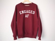 Engaged AF Sweatshirt - Shirt Tumblr  funny sweatshirt gift for girl -E558