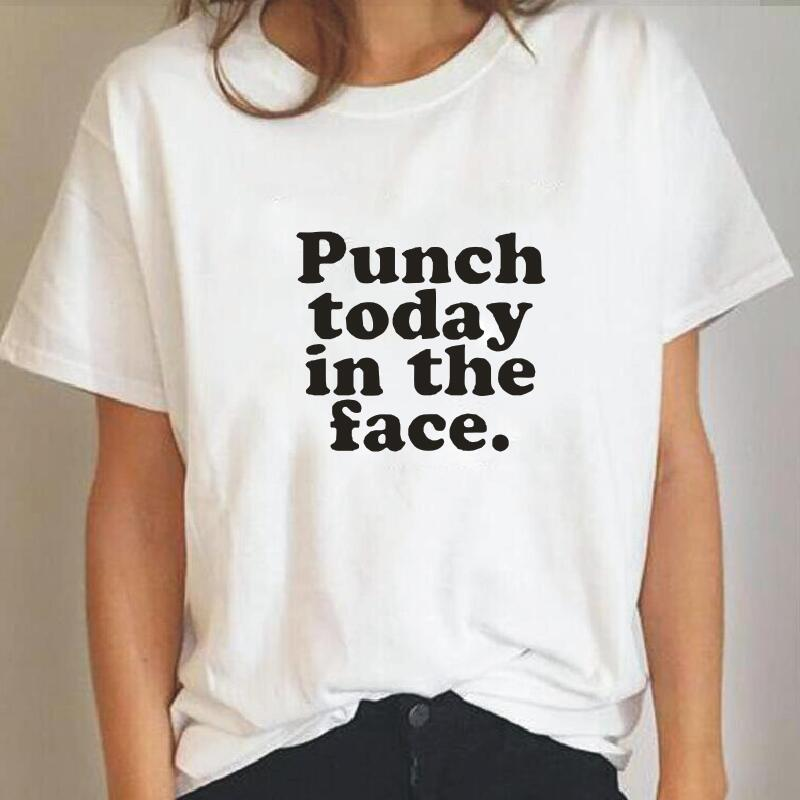 Punch Today In The Face Letter T-shirt Women New Fashion Harajuku Plus Size Loose Cotton Tshirt Women Tops Hipster White T Shirt