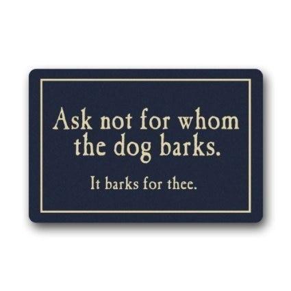 Custom Ask Not For Whom The Dog Barks Doormat Machine-washable Doormat Custom Floor Mat/Gate Pad 23.6(L) x 15.7(W)