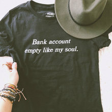 695dff623 Bank Account Empty Like My Soul Letter Printed Women Summer Fashion Short  Sleeve T Shirts Cotton Causal T-shirt Woman Girl Tops