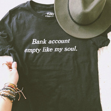 Bank Account Empty Like My Soul Letter Printed Women Summer