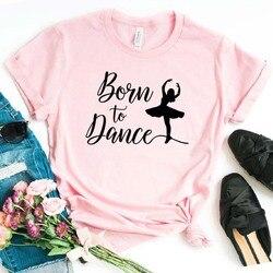 Born To Dance, женская футболка, хлопок, повседневная, забавная футболка, подарок для леди, Yong, топ, футболка, 6 цветов, Прямая поставка, S-784