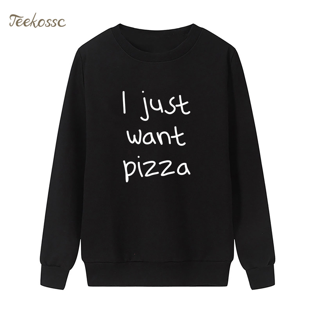 I just want Pizza Sweatshirt Letters Print Hoodie 2018 New Winter Autumn Women Lasdies Pullover Loose Fleece Hipster Streetwear