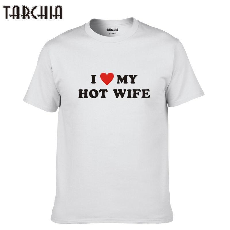 TARCHIA 2018 cotton casual homme summer i love my hot wife men brand short sleeve boy fashion t-shirt tshirt plus tops new tees
